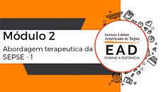 ILAS EAD - MÓDULO 2 - Abordagem terapêutica da SEPSE 1