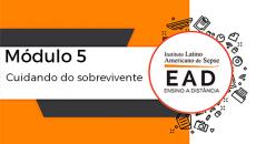 ILAS EAD - MÓDULO 5 - Cuidando do sobrevivente
