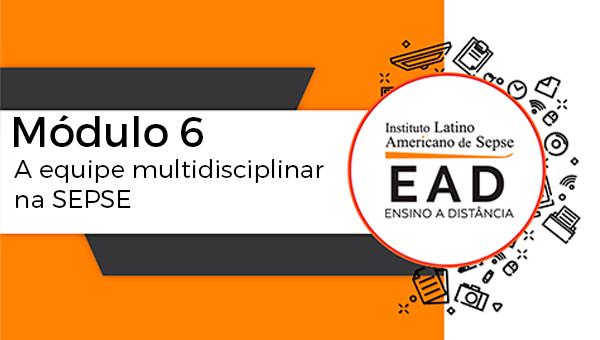 ILAS EAD - MÓDULO 6 - A equipe multidisciplinar na SEPSE