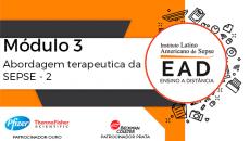 ILAS EAD - MÓDULO 3 - Abordagem terapêutica da SEPSE 2