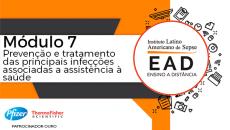ILAS EAD - MÓDULO 7 - Prevenção e tratamento das principais infecções associadas a assistência à saúde