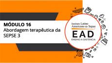ILAS EAD - MÓDULO 16 - Abordagem terapêutica da SEPSE 3