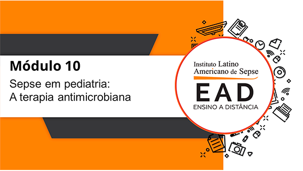 ILAS EAD - MÓDULO 10 - Sepse em pediatria: A terapia antimicrobiana