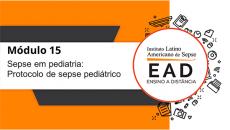 ILAS EAD - MÓDULO 15 - Sepse em pediatria: Protocolo de sepse pediátrico